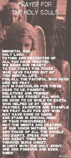 PRAYER FOR THE HOLY SOULS Immortal God, holy Lord, Father and Protector of all You have created, we raise our hearts to You today for those who have passed out of this mortal life. Power Of Prayer, My Prayer, Catholic Prayers, Catholic Funeral, Marriage Prayer, All Souls, Spiritus, Prayer Warrior, We Are The World