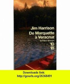 De Marquette à Veracruz (French Edition) (9782264041159) Jim Harrison , ISBN-10: 2264041153  , ISBN-13: 978-2264041159 ,  , tutorials , pdf , ebook , torrent , downloads , rapidshare , filesonic , hotfile , megaupload , fileserve
