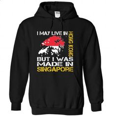 I May Live in Hong Kong But I Was Made in Singapore - #slouchy tee #hoodie allen. PURCHASE NOW => https://www.sunfrog.com/States/I-May-Live-in-Hong-Kong-But-I-Was-Made-in-Singapore-lyvabhmhkc-Black-Hoodie.html?68278