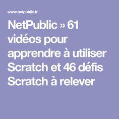 NetPublic » 61 vidéos pour apprendre à utiliser Scratch et 46 défis Scratch à relever