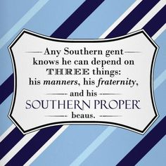 manners, fraternity, and southern proper Southern Proper, Preppy Southern, Southern Sayings, Southern Comfort, Southern Charm, Southern Belle, Southern Men, Southern Living, I Love Beards