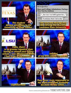Love Colbert Report! No greater injustice than having to attend your safety school!