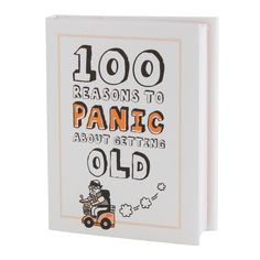 100 Reasons to Panic About Getting Old The Golden Years, Secret Santa Gifts, Get What You Want, Getting Old, The 100, Mindfulness, Wisdom, Words, Stability
