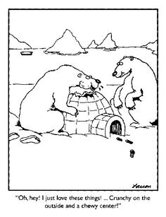 """""""Oh hey! I just love these things! ... Crunchy on the outside and a chewy center!"""" --- The Far Side"""