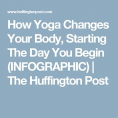 How Yoga Changes Your Body, Starting The Day You Begin (INFOGRAPHIC) | The Huffington Post