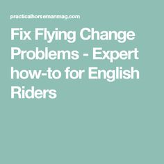 Fix Flying Change Problems - Expert how-to for English Riders