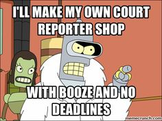 Court reporter shop. You'll get it when you get it...and you'll LIKE it!