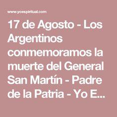 17 de Agosto - Los Argentinos conmemoramos la muerte del General San Martín - Padre de la Patria - Yo Espiritual