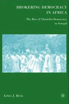 Brokering Democracy in Africa: The Rise of Clientelist Democracy in Senegal