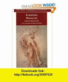 Heracles and Other Plays (Oxford Worlds Classics) (9780192832597) Euripides, Robin Waterfield, Edith Hall, James Morwood , ISBN-10: 019283259X  , ISBN-13: 978-0192832597 ,  , tutorials , pdf , ebook , torrent , downloads , rapidshare , filesonic , hotfile , megaupload , fileserve