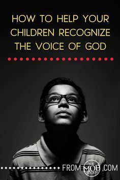 How to help your children recognize the voice of God — The MOB Society