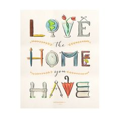free Love the Home You Have Print