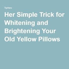 Her Simple Trick for Whitening and Brightening Your Old Yellow Pillows