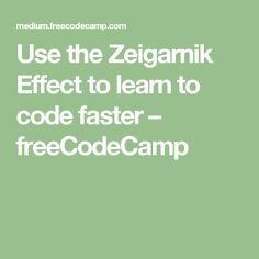 Use the Zeigarnik Effect to learn to code faster – freeCodeCamp