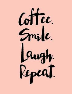 Coffee, Smile, Laugh, Repeat ;)☕
