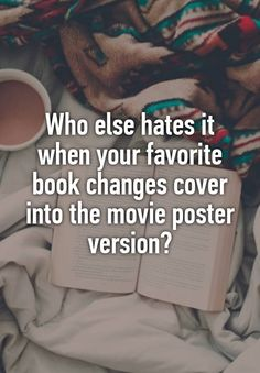 """Who else hates it when your favorite book changes cover into the movie poster version?"""
