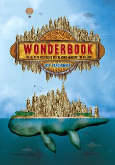 Why 'Wonderbook' By Jeff VanderMeer Is The One Book About Worldbuilding Every Writer Needs To Read