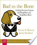 Bad to the Bone: Crafting Electronics Systems with    Beagleboard and BeagleBone Black