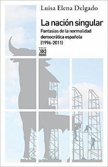 La nación singular: fantasías de la normalidad democrática española (1996-2011), 2014 http://absysnet.bbtk.ull.es/cgi-bin/abnetopac01?TITN=508697