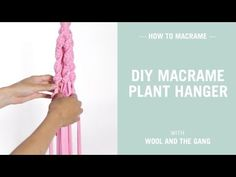 How to make a DIY macrame plant hanger | Knitting | WOOL AND THE GANG