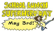 Celebrate School Lunch Superhero Day on May 3rd!  Click to learn more.