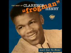 Clarence Henry - Ain't got no home - 1956 (Frogman) - http://www.youtube.com/watch?v=HBsHyMwpIjo=related
