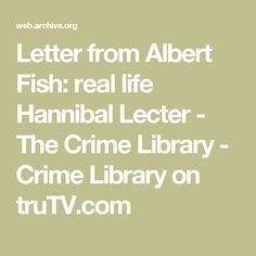 Letter from Albert Fish: real life Hannibal Lecter - The Crime Library - Crime Library on truTV.com