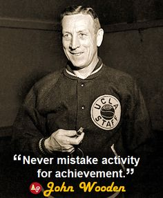 """Never mistake activity for achievement."" - #JohnWooden"
