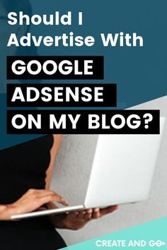 If you've done any research at all, you've probably heard that ads are the best way to get started earning some money from your new blog. Depending on your goals, blog content, and how long you've been blogging, AdSense may or may not be the right choice for you. We want to give you a little more information to help you determine whether using Google's popular ad platform on your blog is the right next step for you. #createandgo #googleadsense #blog