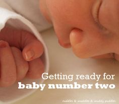 Getting ready for baby number two - ideas for making life easier, preparing your toddler & what needs to be done for baby.