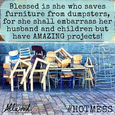 Blessed is she who saves furniture from dumpsters, for she shall embarrass her husband and children but have amazing projects! Recycled Furniture, Painted Furniture, Outdoor Furniture Sets, Furniture Makeover, Diy Furniture, Furniture Quotes, Blessed Is She, Vintage Quotes, Trash To Treasure
