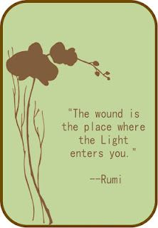 The wound is the place where the Light enters you. Rumi. ...really...this is the last pin for me tonight-this one was so good I just had to repin it :)