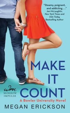 Make It Count: A Bowler University Novel by Megan Erickson -   Kat Caruso wishes her brain had a return policy, or at least a complaint hot-line. The defective organ is constantly distracted, terrible at statistics, and absolutely flooded with inappropriate thoughts about her boyfriend's gorgeous best friend, Alec…who just so happens to be her brand new math tutor. Who knew nerd was so hot?