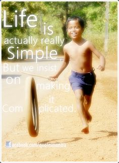 Life is actually Really Simple, But we insist on Making it Complicated.