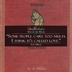 #AAMilne  #WinniethePooh: Some people care too much. I think it's called love.  #book #bookquotes #quote #quotes #childrens #magicalquote