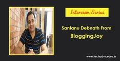 Interview with Santanu debnath Founder of BloggingJoy : Shared useful Tips For New Bloggers - Tech Advice Bro How To Start A Blog, How To Make Money, How To Become, Becoming A Doctor, Top Colleges, Rich Dad, Career Options, Seo Optimization, Quitting Your Job