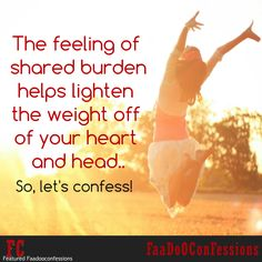 The feeling of shared ‪#‎burden‬ helps lighten the weight off of your heart and head. So let's do ‪#‎confess‬!