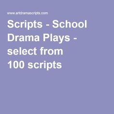 Scripts - School Drama Plays - select from 100scripts