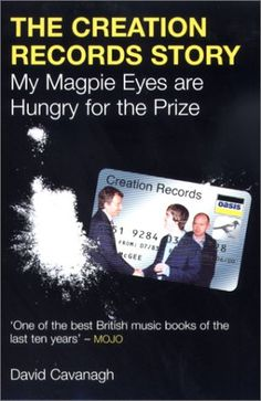 The Creation Records Story: My Magpie Eyes Are Hungry for the Prize by David Cavanagh http://www.amazon.com/dp/B000HT2OFI/ref=cm_sw_r_pi_dp_u43fvb1KY0SB1