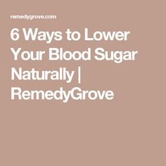 6 Ways to Lower Your Blood Sugar Naturally | RemedyGrove