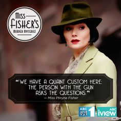 """""""we have a quaint custom here. The person with the gun asks the questions."""" - Miss Phryne Fisher"""