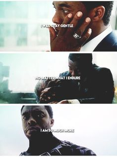 ''I will stay gentle, no matter what I endure. I am so much more.'' / T'Challa : Black Panther in Captain America : Civil War