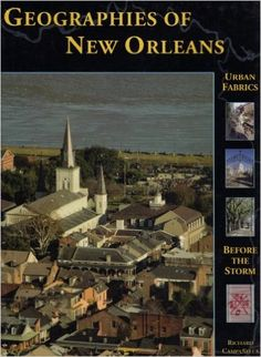 Geographies of New Orleans: Urban Fabrics Before the Storm: Richard Campanella: 9781887366687: Amazon.com: Books