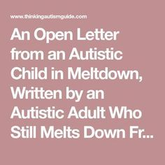 An Open Letter from an Autistic Child in Meltdown, Written by an Autistic Adult Who Still Melts Down From Time to Time Autism News, Adhd And Autism, Autism Parenting, Autistic People, Autistic Children, Children With Autism, Autism Activities, Autism Resources, Aspergers