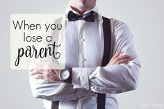 Life + Love Blog- How to Cope with Losing a Parent