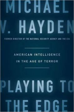 Availability: http://130.157.138.11/record=b3903187~S13  Playing to the edge : American intelligence in the age of terror / Michael V. Hayden. An unapologetic insider's look told from the perspective of the people who faced awesome responsibilities head on, in the moment.