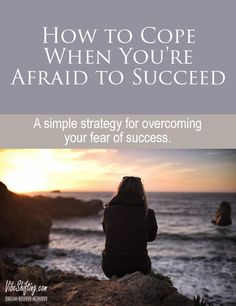 What to do when you're struggling with a fear of success...