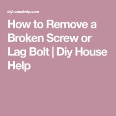 How to Remove a Broken Screw or Lag Bolt | Diy House Help