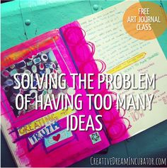 Solving The Problem Of Having Too Many Ideas (Day 6 of 30 days of creative journals)