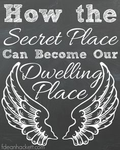 How do we go from knowing about the secret place and hearing about the secret place to dwelling in the secret place?